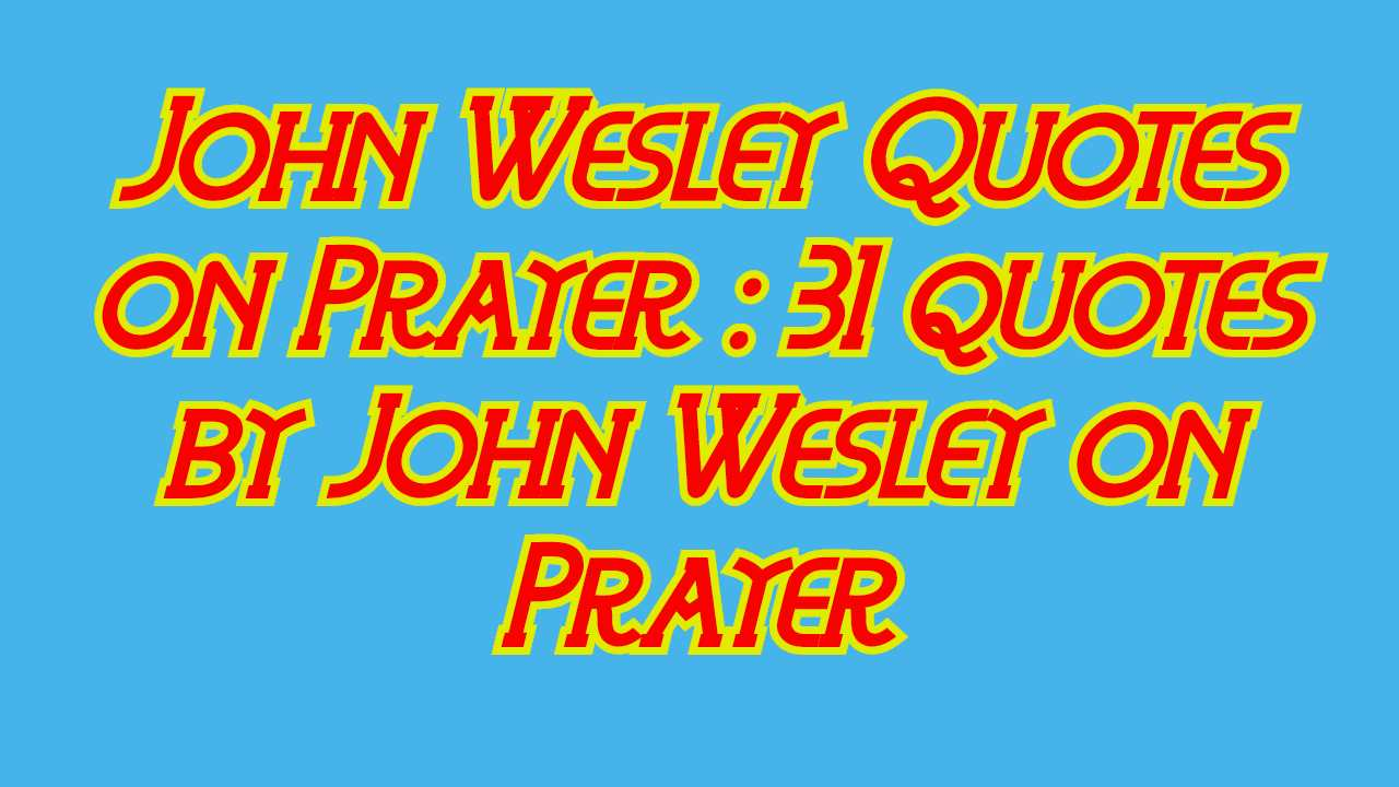 John Wesley Quotes on Prayer