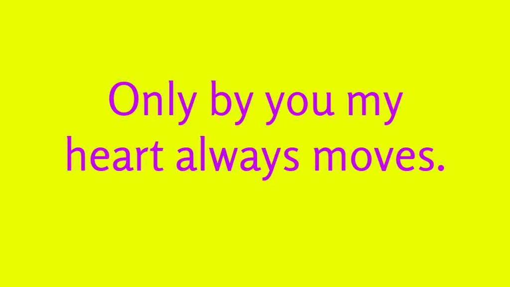Only by you my heart always moves.