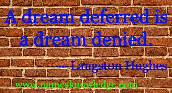 A dream deferred is a dream denied.