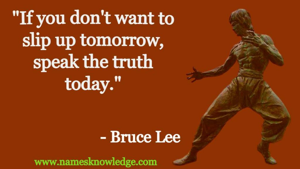 """Bruce Lee Quotes - """"If you don't want to slip up tomorrow, speak the truth today."""""""