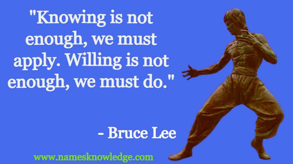 """Bruce Lee Quotes - """"Knowing is not enough, we must apply. Willing is not enough, we must do."""""""