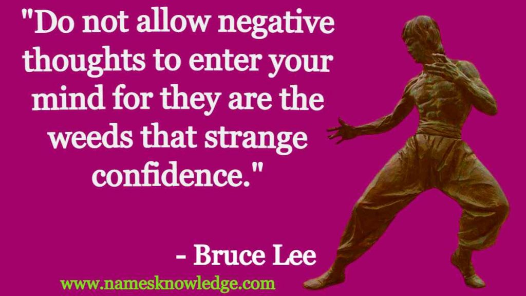 """""""Do not allow negative thoughts to enter your mind for they are the weeds that strange confidence."""""""
