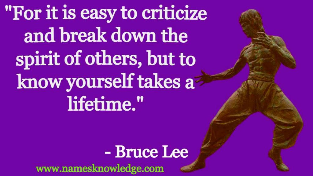 """Bruce Lee Quotes - """"For it is easy to criticize and break down the spirit of others, but to know yourself takes a lifetime."""""""