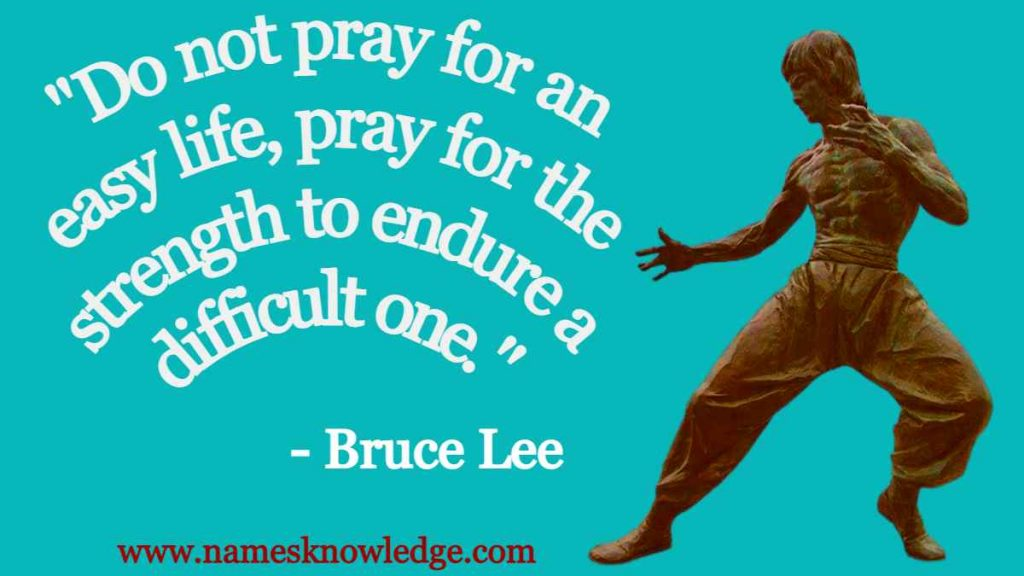 """Bruce Lee Quotes - """"Do not pray for an easy life, pray for the strength to endure a difficult one."""""""