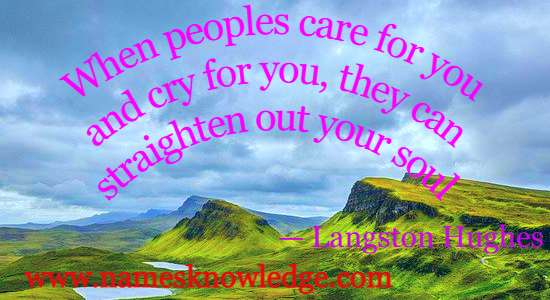 Langston Hughes Quotes - When peoples care for you and cry for you, they can straighten out your soul.