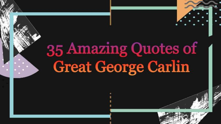 35 Amazing Quotes of Great George Carlin