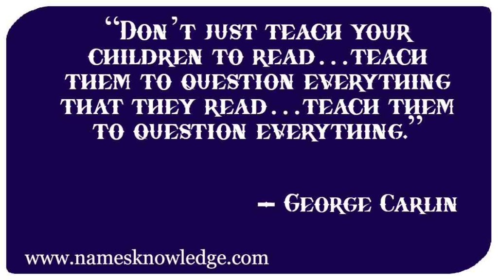"""""""Don't just teach your children to read…teach them to question everything that they read…teach them to question everything."""""""