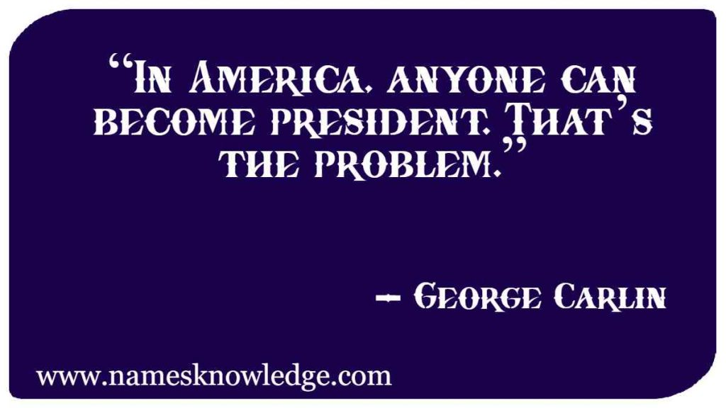 """""""In America, anyone can become president. That's the problem."""""""