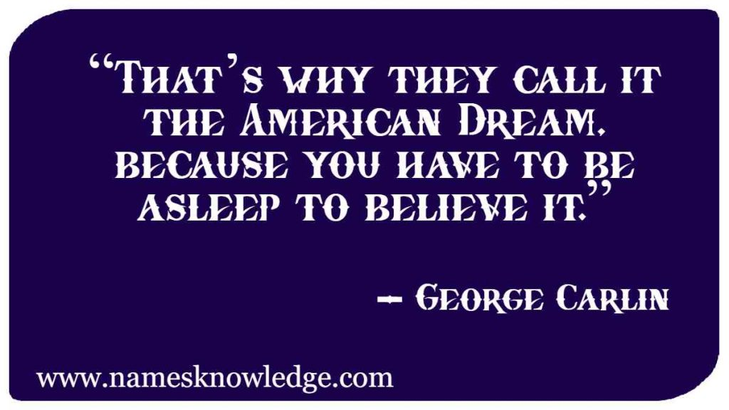 """George Carlin Quotes - """"That's why they call it the American Dream, because you have to be asleep to believe it."""""""