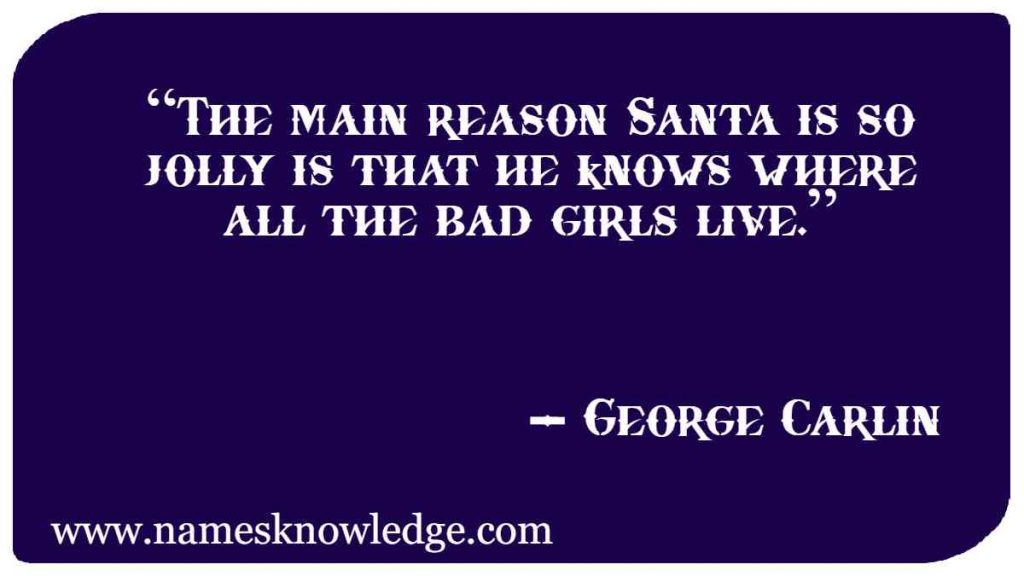 """""""The main reason Santa is so jolly is that he knows where all the bad girls live."""""""
