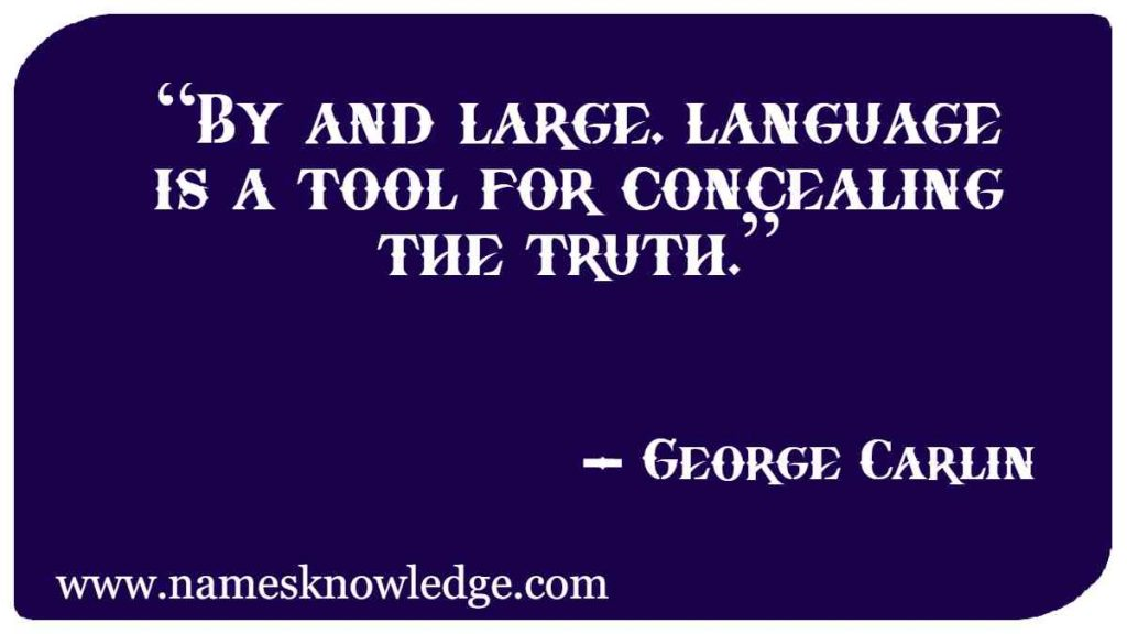 """""""By and large, language is a tool for concealing the truth."""""""