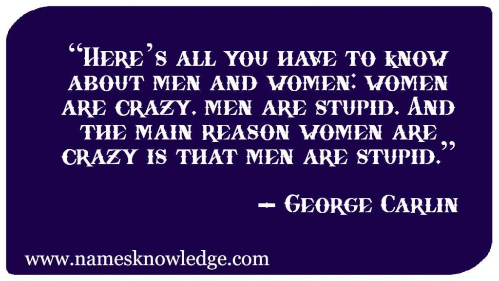 """""""Here's all you have to know about men and women: women are crazy, men are stupid. And the main reason women are crazy is that men are stupid."""""""