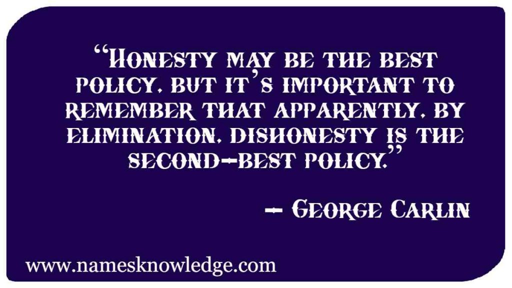 """""""Honesty may be the best policy, but it's important to remember that apparently, by elimination, dishonesty is the second-best policy."""""""