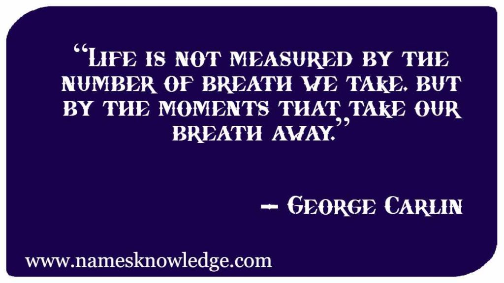 """""""Life is not measured by the number of breath we take, but by the moments that take our breath away."""""""
