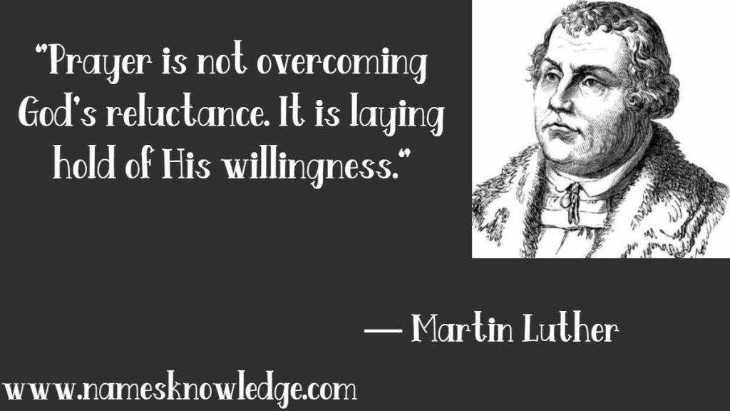 """Martin Luther Quotes - """"Prayer is not overcoming God's reluctance. It is laying hold of His willingness."""""""