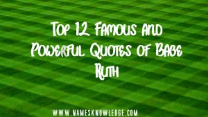 Top 12 Famous and Powerful Quotes of Babe Ruth