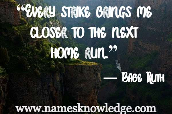 """Babe Ruth Quotes - """"Every strike brings me closer to the next home run."""""""