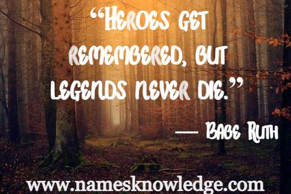 """Quotes of Babe Ruth - """"Heroes get remembered, but legends never die."""""""
