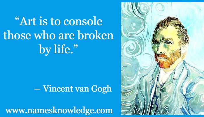 """Vincent Van Gogh Quotes - """"Art is to console those who are broken by life."""""""