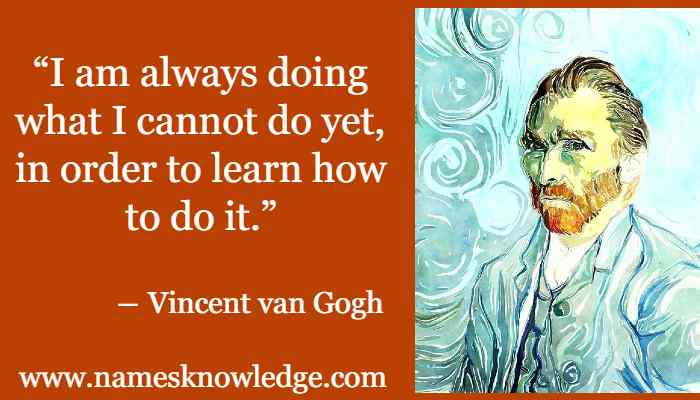 """Van Gogh Quotes - """"I am always doing what I cannot do yet, in order to learn how to do it."""""""