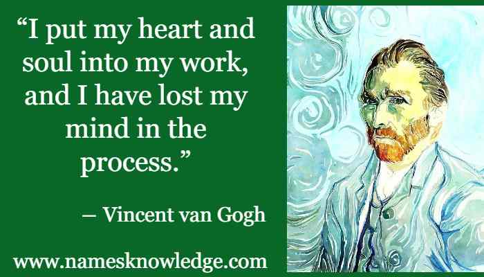 """Vincent Van Gogh Quotes - """"I put my heart and soul into my work, and I have lost my mind in the process."""""""