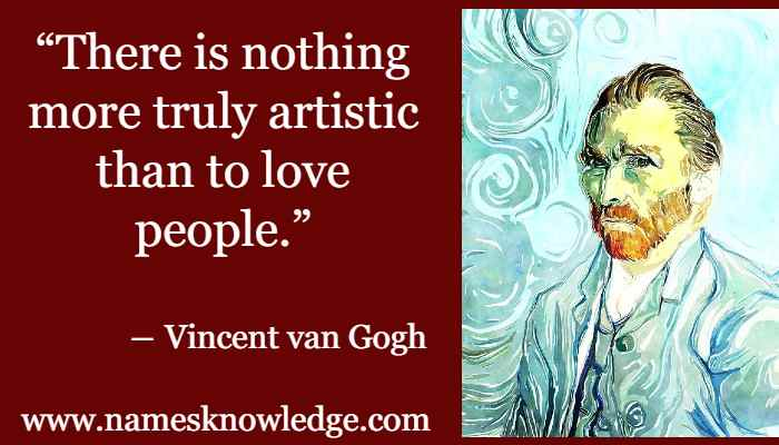 """""""There is nothing more truly artistic than to love people."""""""