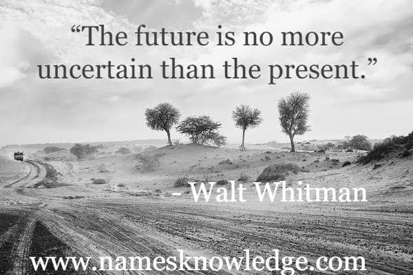 """""""The future is no more uncertain than the present."""""""
