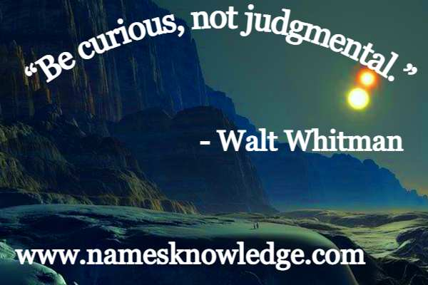 """""""Be curious, not judgmental."""""""