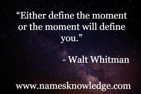 """Walt Whitman Quotes - """"Either define the moment or the moment will define you."""""""