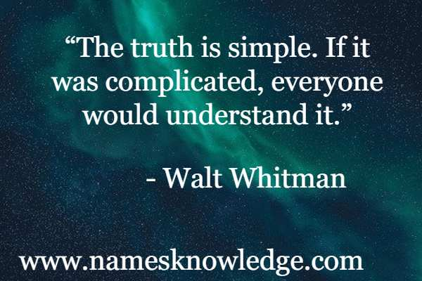 """walt whitman quotes - """"The truth is simple. If it was complicated, everyone would understand it."""""""